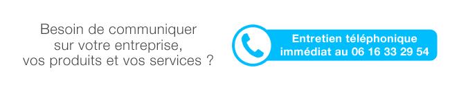 Besoin de communiquer sur votre entreprise, vos produits et vos services ? Entretien téléphonique immédiat au 06 16 33 29 54
